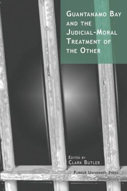 Guantanamo Bay and the Judicial-Moral Treatment of the Other