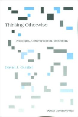 Thinking Otherwise: Philosophy, Communication, Technology