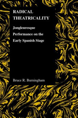Radical Theatricality: Jongleuresque Performance on the Early Spanish Stage