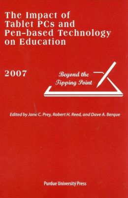 The Impact of Tablet PCs and Pen-Based Technology on Education 2007: Beyond the Tipping Point