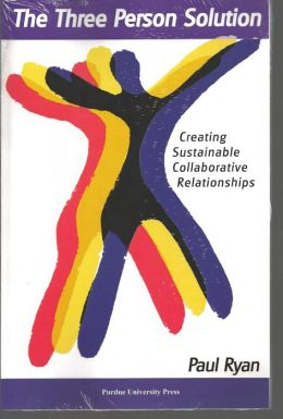 The Three Person Solution: Creating Sustainable Collaborative Relationships