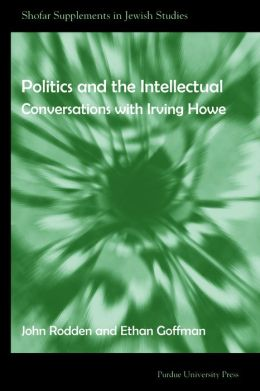 Politics and the Intellectuals: Conversations with Irving Howe