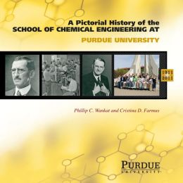 A Pictorial History of Chemical Engineering at Purdue University, 1911-2011