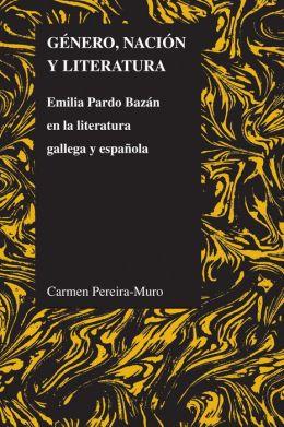 Genero, nacion y literatura: Emilia Pardo Bazan en la literatura gallega y espanola