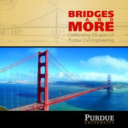 Bridges and More: Celebrating 125 Years of Civil Engineering at Purdue