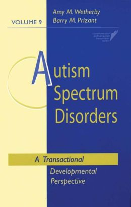 Autism Spectrum Disorders: A Transactional Developmental Perspective