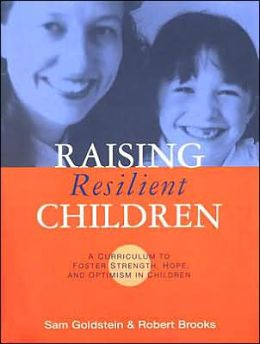 Raising Resilient Children: A Parenting Curriculum to Foster Strength, Hope, and Optimism in Children