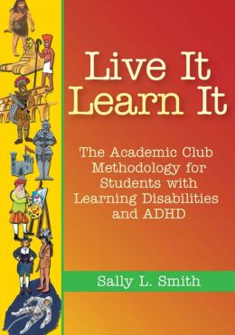 Live It, Learn It: The Academic Club Approach for Students with Learning Disabilities and ADHD