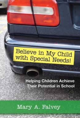 Believe in my Child with Special Needs: Helping Children Achieve Their Potential in School