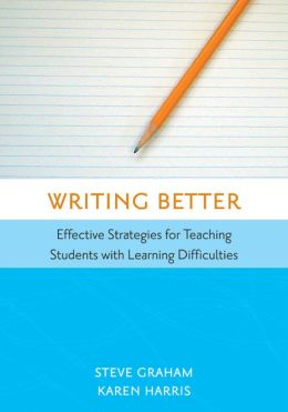 Writing Better: Effective Strategies for Teaching Students with Learning Disabilites