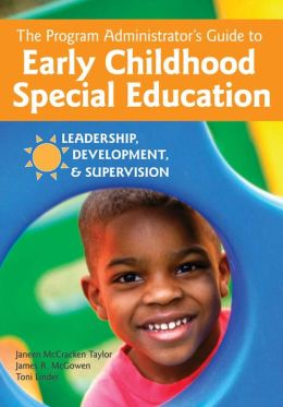 Program Administrator's Guide to Early Childhood Special Education: Leadership, Development , and Supervision