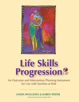 Life Skills Progression: An Outcome and Intervention Planning Instrument for Use with Famalies at Risk