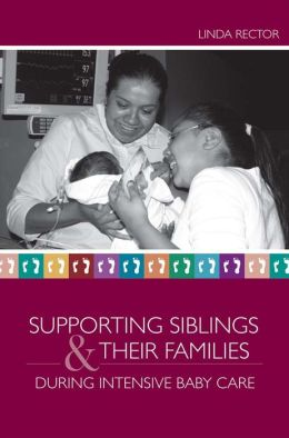 Supporting Siblings and Their Families During Intensive Baby Care