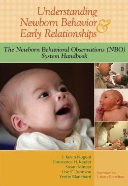 Understanding Newborn Behavior & Early Relationships: The Newborn Behavioral Obsrvations (NBO) System Handbook