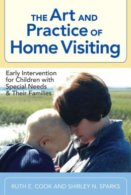 The Art and Practice of Home Visiting: Early Intervention for Children with Special Needs and Their Families