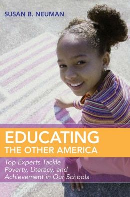 Educating the Other America: Top Experts Tackle Poverty, Literacy, and Achievement in Our Schools Susan B. Neuman