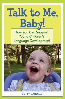 Talk to Me Baby!: How You Can Support Young Children's Language Development
