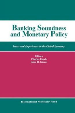 Banking Soundness and Monetary Policy: Issues and Experiences in the Global Economy : Papers Presented at the Seventh Seminar on Central Banking