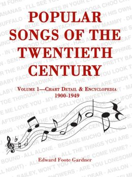 Popular Songs of the Twentieth Century: Chart Detail and Encyclopedia, 1900-1949