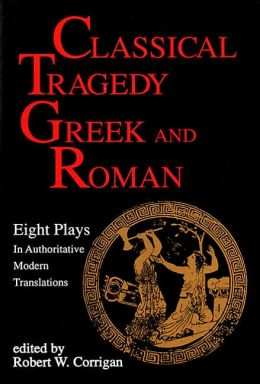 Classical Tragedy Greek and Roman: Eight Plays In Authoritative Modern Translations