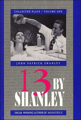 Thirteen by Shanley: Collected Plays
