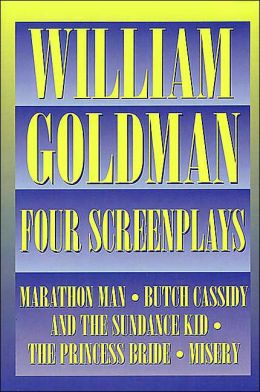 Four Screenplays with Essays: Marathon Man, Butch Cassidy and the Sundance Kid, The Princess Bride, Misery