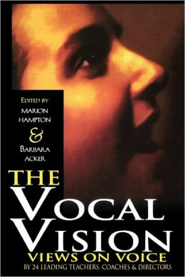 The Vocal Vision: Views on Voice by 24 Leading Teachers, Coaches and Directors