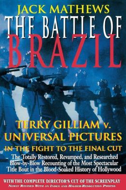 The Battle of Brazil: Terry Gilliam v. Universal Pictures in the Fight to the Final Cut with the Complete Director's Cut of the Screenplay