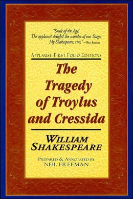 The Tragedy of Troylus and Cressida (Applause First Folio Editons)