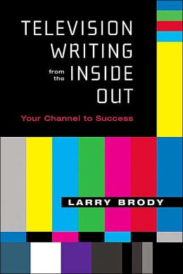 Television Writing from the Inside Out: Your Channel to Success