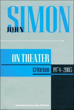 John Simon on Theatre: Criticism 1973-2003