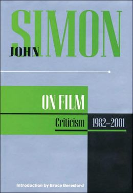 John Simon on Film: Criticism 1982-2001