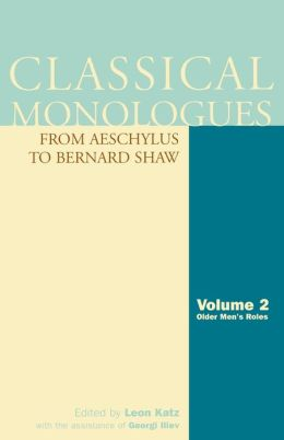 Classical Monologues From Aeschylus to Bernard Shaw, Volume 2: Older Men's Roles