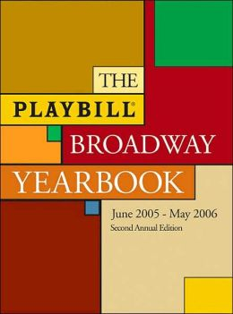 The Playbill Broadway Yearbook: June 2005 - May 2006