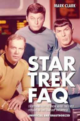 Star Trek FAQ: Everything Left to Know About the First Voyages of the Starship Enterprise (Unofficial and Unauthorized)