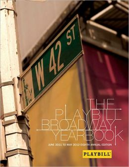 The Playbill Broadway Yearbook: June 2011 to May 2012: Eighth Annual Edition