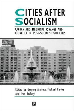 Cities After Socialism: Urban and Regional Change and Conflict in Post-Socialist Societies