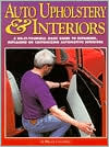 Auto Upholstery and Interiors: A Do-It-Yourself, Basic Guide to Repairing, Replacing or Customizing Automotive Interiors