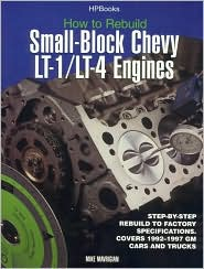 How to Rebuild Small-Block Chevy LT-1 LT-4 Engines: Step-by-Step Rebuild to Factory Specifications Covers, 1992-1997