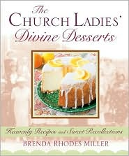 Church Ladies' Divine Desserts: Heavenly Recipes and Sweet Recollections