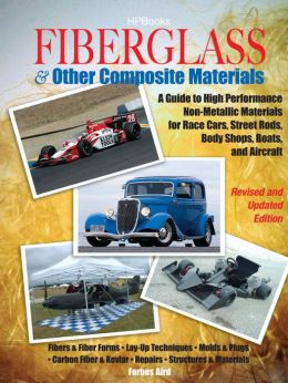 Fiberglass and Other Composite MaterialsHP1498: A Guide to High Performance Non-Metallic Materials for AutomotiveRacing and Marine Use. Includes Fiberglass, Kevlar, Carbon Fiber,Molds, Structures and Materials