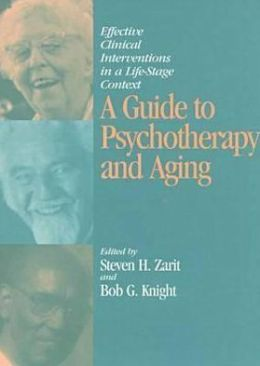 A Guide to Psychotherapy and Aging: Effective Clinical Interventions in a Life-Stage Context