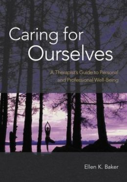Caring for Ourselves: A Therapist's Guide to Personal and Professional Well-Being