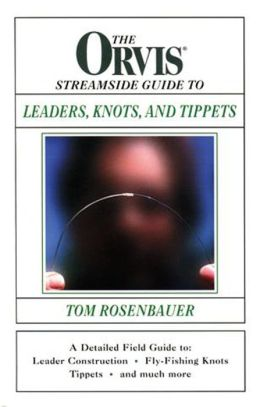 The Orvis Streamside Guide To Leaders, Knots, and Tippets