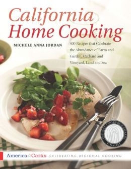 California Home Cooking: 400 Recipes that Celebrate the Abundance of Farm and Garden, Orchard and Vineyard, Land and Sea
