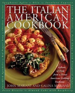 The Italian American Cookbook: A Feast of Food from a Great American Cooking Tradition