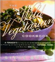 Wild Vegetarian Cookbook: A Forager's Culinary Guide (in the Field or in the Supermarket) to Preparing and Savoring Wild (and Not So Wild) Natural Foods, with More Than 500 Recipes