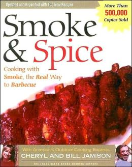 Smoke and Spice: Cooking with Smoke, the Real Way to Barbecue, Revised