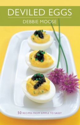 Deviled Eggs: 50 Recipes from Simple to Sassy