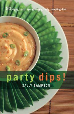 Party Dips!: 50 Zippy, Zesty, Spicy, Savory, Tasty, Tempting Dips